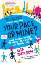Your Pace or Mine? - What Running Taught Me About Life, Laughter and Coming Last ebook by Lisa Jackson, Kathrine Switzer