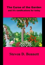 The Curse Of The Garden And It's Ramifications For Today ebook by Steven D. Bennett