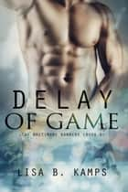 Delay of Game - The Baltimore Banners, #6 ebook by Lisa B. Kamps