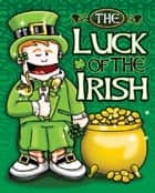 The Luck of the Irish ebook by Joan Larson Kelly