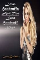 Love, Handcuffs And The Lost Handcuff Keys ebook by Zoe Quinnox