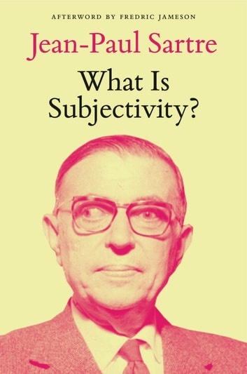 What Is Subjectivity? ebook by Jean-Paul Sartre,Fredric Jameson