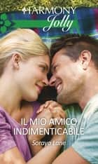 Il mio amico indimenticabile - Harmony Jolly eBook by Soraya Lane