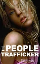 The People Traffickers - A People Trafficking Novel ebook by Keith Hoare