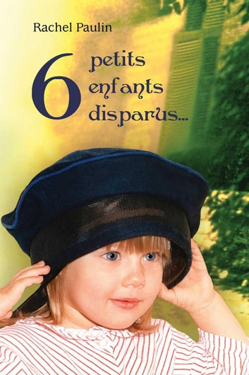 6 petits enfants disparus... ebook by Rachel Paulin