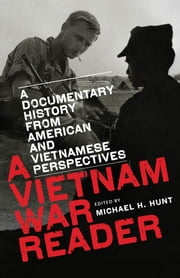 A Vietnam War Reader - A Documentary History from American and Vietnamese Perspectives ebook by Michael H. Hunt