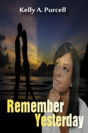 Remember Yesterday ebook by Kelly A. Purcell