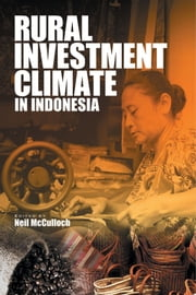 Rural Investment Climate in Indonesia ebook by Neil McCulloch