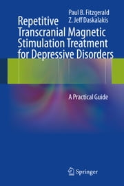 Repetitive Transcranial Magnetic Stimulation Treatment for Depressive Disorders - A Practical Guide ebook by Paul B Fitzgerald,Z. Jeff Daskalakis