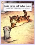 Harry Kitten and Tucker Mouse ebook by George Selden, Garth Williams
