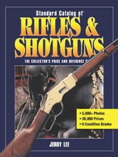 Standard Catalog of Rifles & Shotguns ebook by Jerry Lee