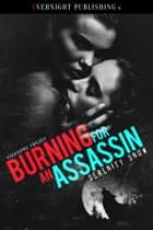 Burning for an Assassin ebook by Serenity Snow