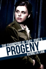 Progeny - The Champions of 1942 - Part 5 ebook by Kenneth Tam