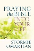 Praying the Bible into Your Life 電子書 by Stormie Omartian