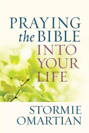 Praying the Bible into Your Life ebook by Stormie Omartian