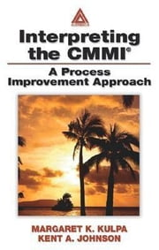 Interpreting the CMMI (R): A Process Improvement Approach ebook by Kulpa, Margaret K.