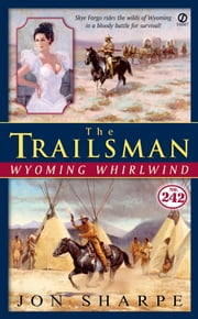 The Trailsman #242 - Wyoming Whirlwind ebook by Jon Sharpe