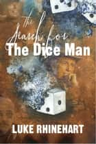 The Search for the Dice Man ebook by Luke Rhinehart