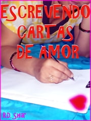 ESCREVENDO CARTAS DE AMOR ebook by R. D.  Shar