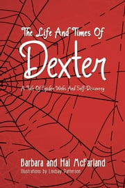 THE LIFE AND TIMES OF DEXTER - A TALE OF SPIDER WEBS AND SELF-DISCOVERY ebook by Barbara McFarland; Hal McFarland