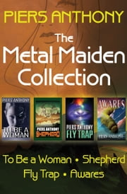 The Metal Maiden Collection - To Be a Woman, Shepherd, Fly Trap, and Awares ebook by Piers Anthony