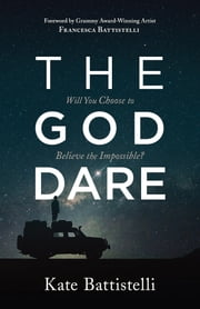 The God Dare - Will You Choose to Believe the Impossible? 電子書 by Kate Battistelli