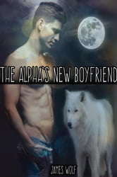 The Alpha's New Boyfriend - The Alpha's, #6 ebook by James Wolf
