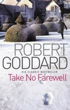 Take No Farewell ebook by Robert Goddard