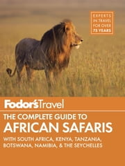 Fodor's The Complete Guide to African Safaris - with South Africa, Kenya, Tanzania, Botswana, Namibia, Rwanda & the Seychelles ebook by Fodor's Travel Guides