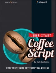 Jump Start CoffeeScript ebook by Earle Castledine