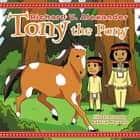 Tony the Pony ebook by Richard V. Alexander, Gabriel Parame