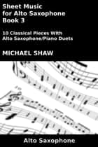 Sheet Music for Alto Saxophone: Book 3 ebook by Michael Shaw