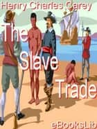 The Slave Trade ebook by Henry Charles Carey
