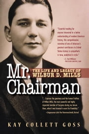 Mr. Chairman - The Life and Legacy of Wilbur D. Mills ebook by Kay Collett Goss