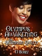 Olympus Awakening - The Olympian Queen ebook by TJ Berry