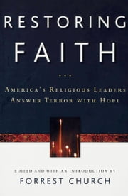 Restoring Faith - America's Religious Leaders Answer Terror with Hope ebook by Forrest Church