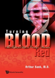 Turning Blood Red - The Fight for Life in Cooley's Anemia ebook by Arthur Bank