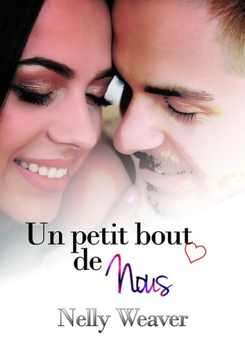 Un petit bout de nous eBook by Nelly Weaver