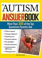 The Autism Answer Book - More Than 300 of the Top Questions Parents Ask eBook by William Stillman