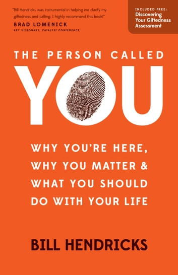The Person Called You - Why You're Here, Why You Matter & What You Should Do With Your Life ebook by Bill Hendricks