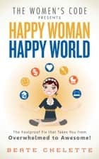 Happy Woman Happy World ebook by Beate Chelette