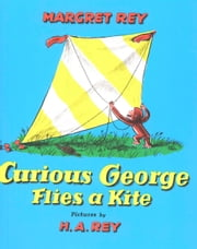 Curious George Flies A Kite (Read-aloud) ebook by H. A. Rey,Margret Rey