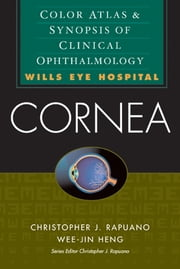 Cornea: Color Atlas & Synopsis of Clinical Ophthalmology (Wills Eye Hospital Series) - Color Atlas & Synopsis of Clinical Ophthalmology (Wills Eye Hospital Series) ebook by Wee-Jin Heng,Christopher Rapuano