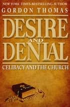 Desire and Denial - Celibacy and the Church ebook by Gordon Thomas