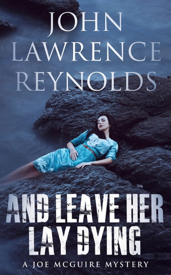 And Leave Her Lay Dying - Joe McGuire Mystery Series ebook by John Lawrence Reynolds
