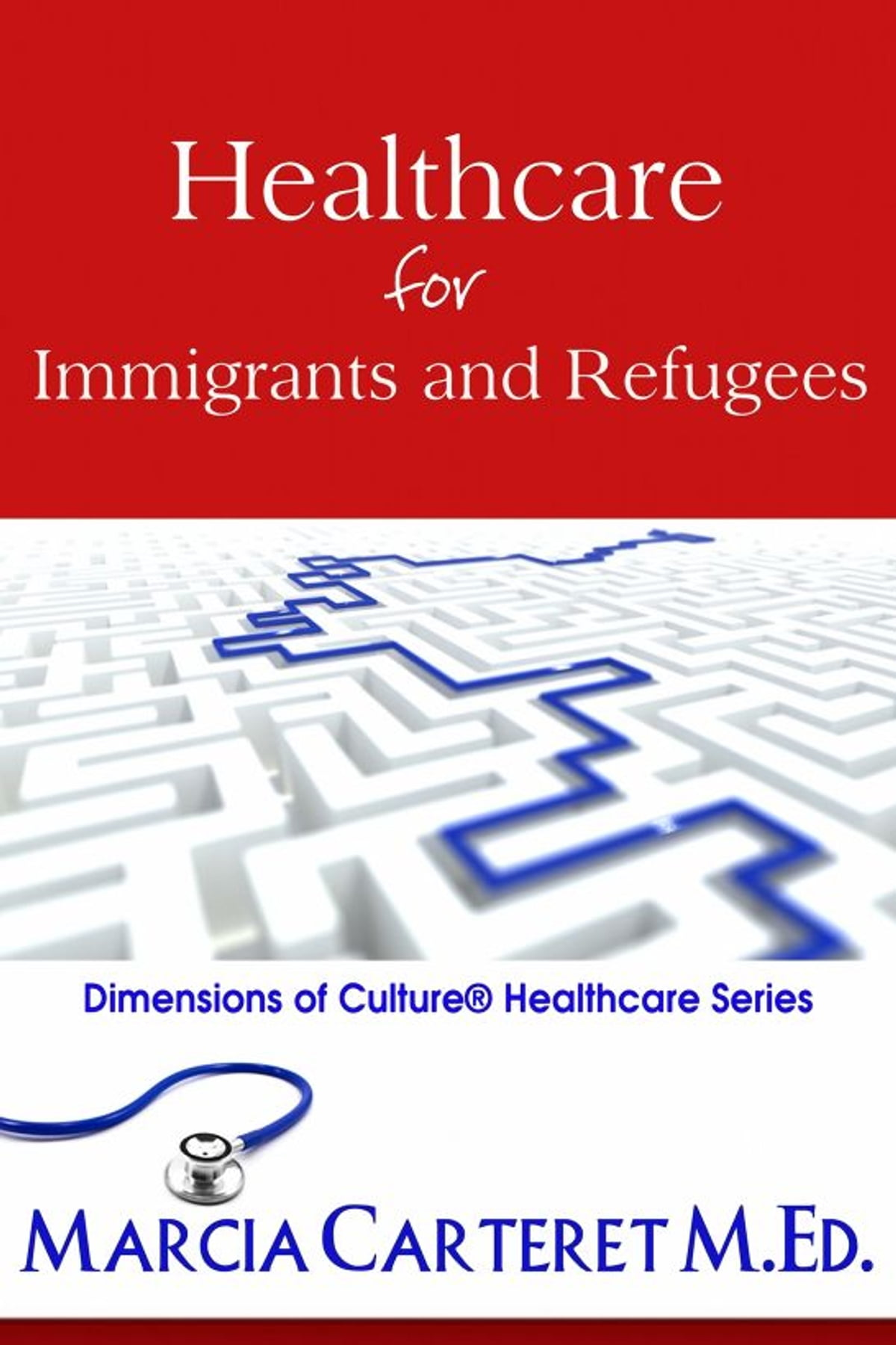 Healthcare For Immigrants And Refugees Ebook By Marcia Carteret   9781301377626  Rakuten Kobo