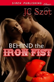 Behind the Iron Fist ebook by JC Szot