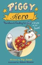 Piggy Hero ebook by Adam Stower, Pip Jones
