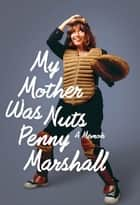 My Mother Was Nuts ebook by Penny Marshall
