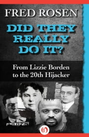 Did They Really Do It? - From Lizzie Borden to the 20th Hijacker ebook by Fred Rosen